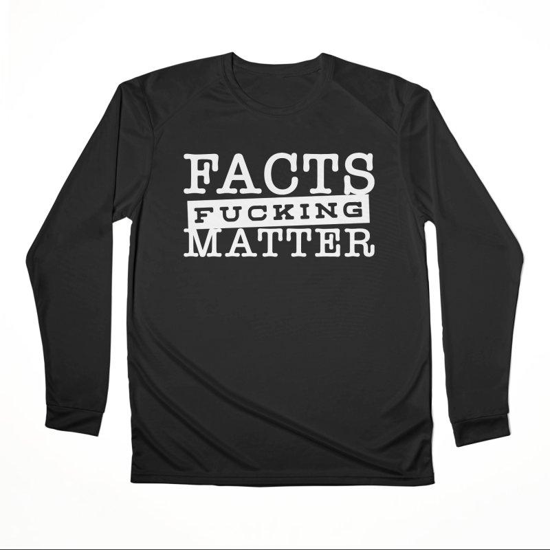 Facts matter Men's Performance Longsleeve T-Shirt by March1Studios on Threadless