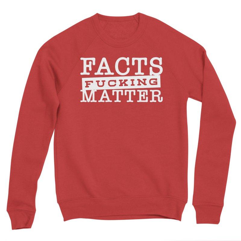 Facts matter Women's Sponge Fleece Sweatshirt by March1Studios on Threadless