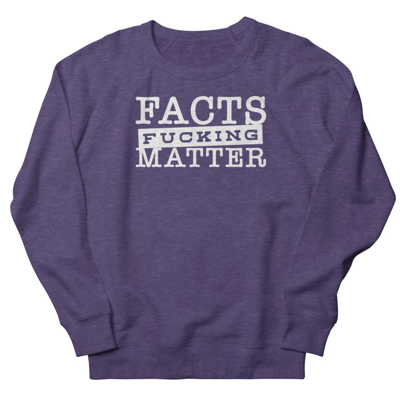 Facts matter Men's French Terry Sweatshirt by March1Studios on Threadless