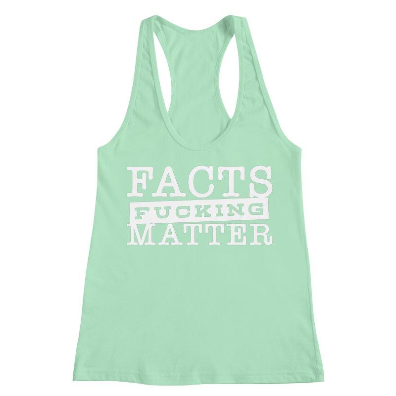 Facts matter Women's Racerback Tank by March1Studios on Threadless
