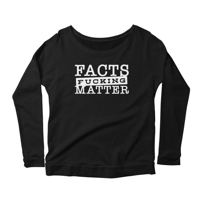 Facts matter Women's Scoop Neck Longsleeve T-Shirt by March1Studios on Threadless