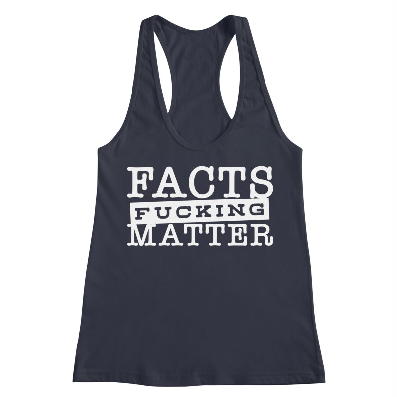 Facts matter Women's Racerback Tank by March1Studios on Threadless