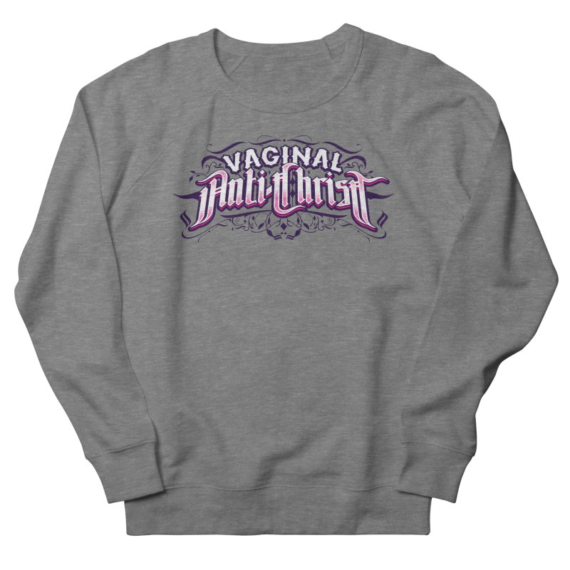 Vaginal Anti-Christ Women's French Terry Sweatshirt by March1Studios on Threadless