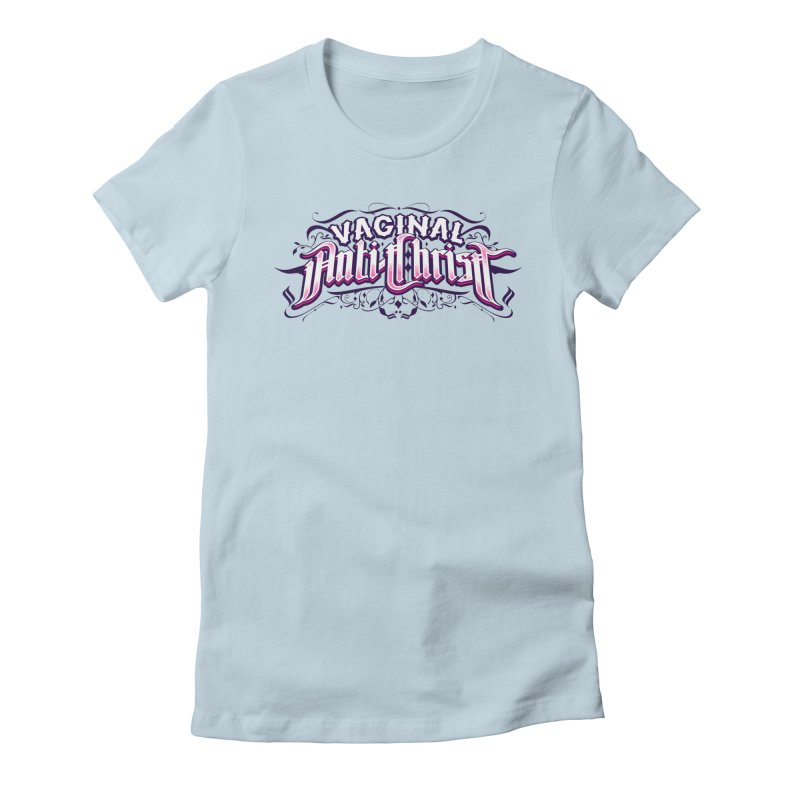 Vaginal Anti-Christ Women's Fitted T-Shirt by March1Studios on Threadless