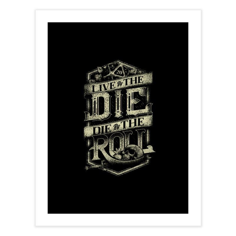 Live by the Die, Die by the Roll Home Fine Art Print by March1Studios on Threadless