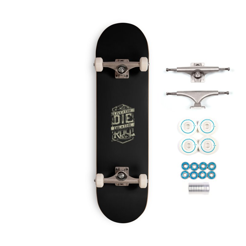 Live by the Die, Die by the Roll Accessories Complete - Basic Skateboard by March1Studios on Threadless