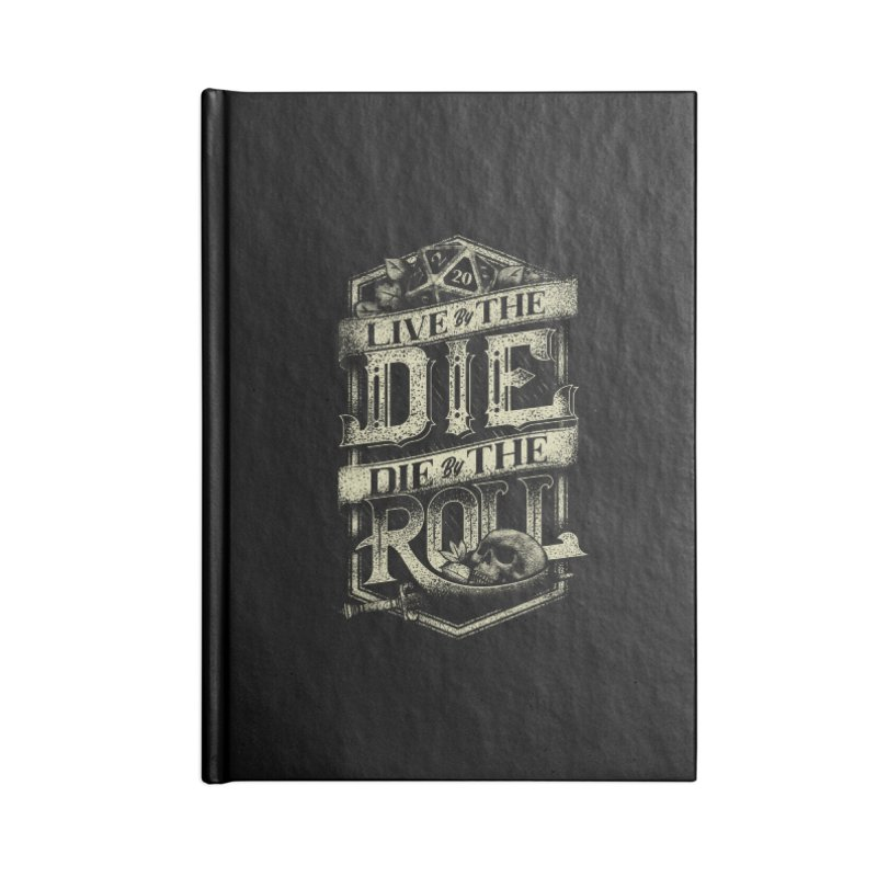 Live by the Die, Die by the Roll Accessories Lined Journal Notebook by March1Studios on Threadless