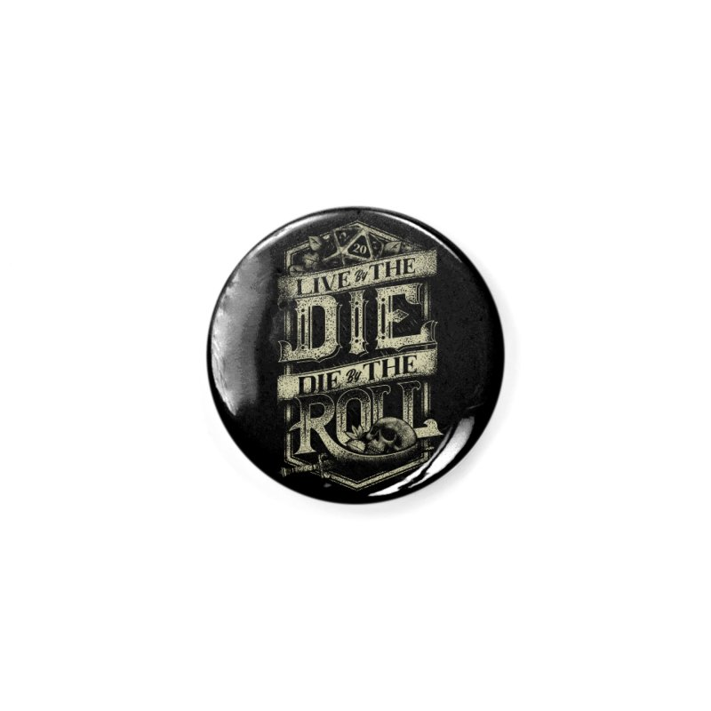 Live by the Die, Die by the Roll Accessories Button by March1Studios on Threadless