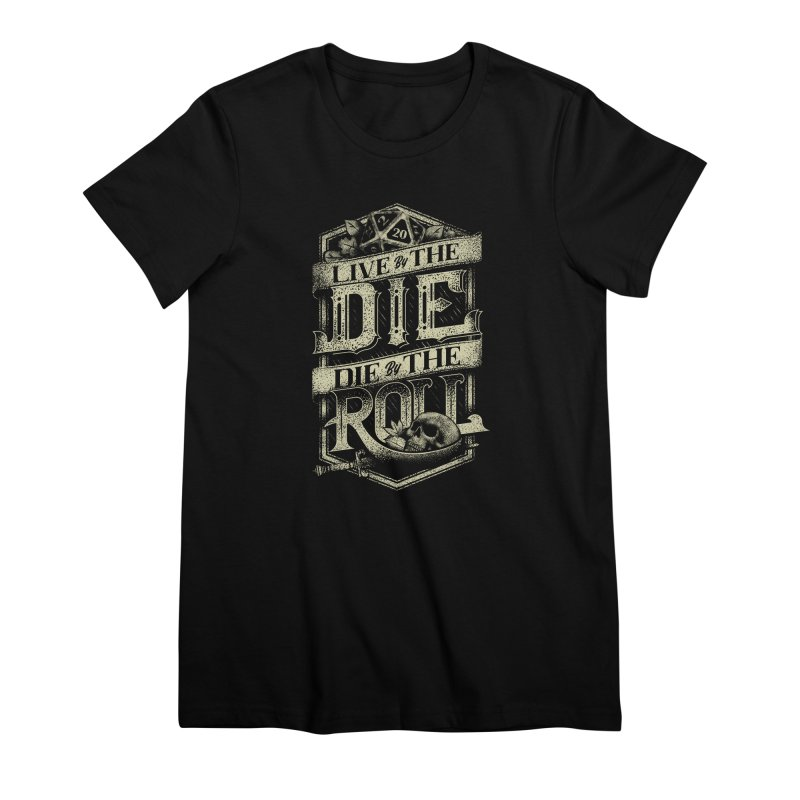 Live by the Die, Die by the Roll Women's Premium T-Shirt by March1Studios on Threadless