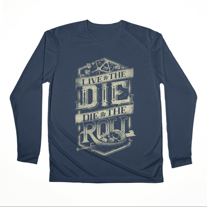 Live by the Die, Die by the Roll Women's Performance Unisex Longsleeve T-Shirt by March1Studios on Threadless