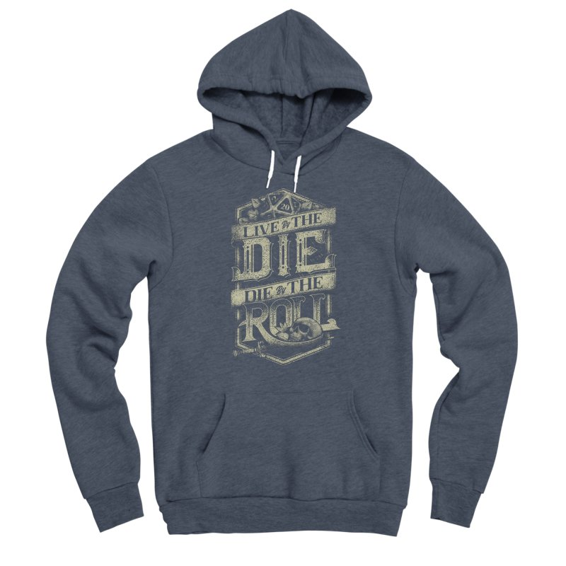 Live by the Die, Die by the Roll Men's Sponge Fleece Pullover Hoody by March1Studios on Threadless