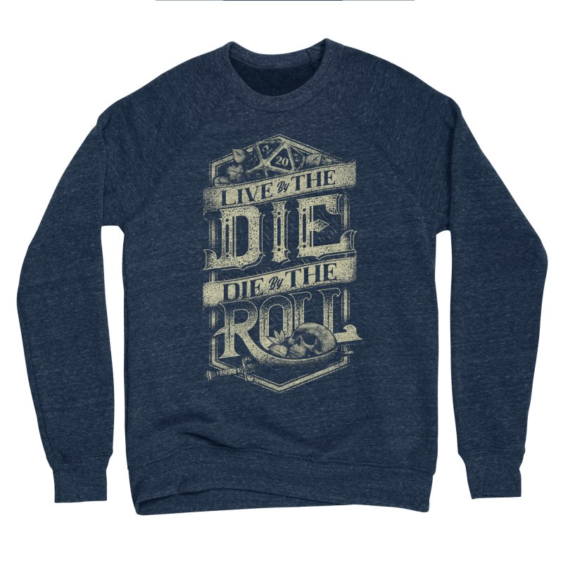 Live by the Die, Die by the Roll Men's Sponge Fleece Sweatshirt by March1Studios on Threadless