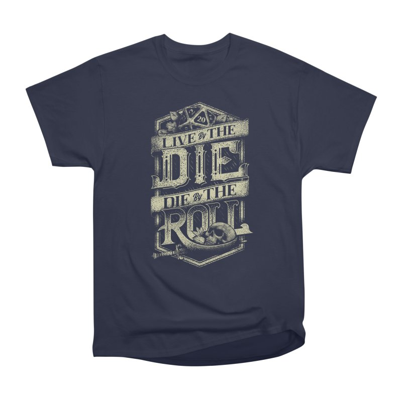 Live by the Die, Die by the Roll Women's Heavyweight Unisex T-Shirt by March1Studios on Threadless