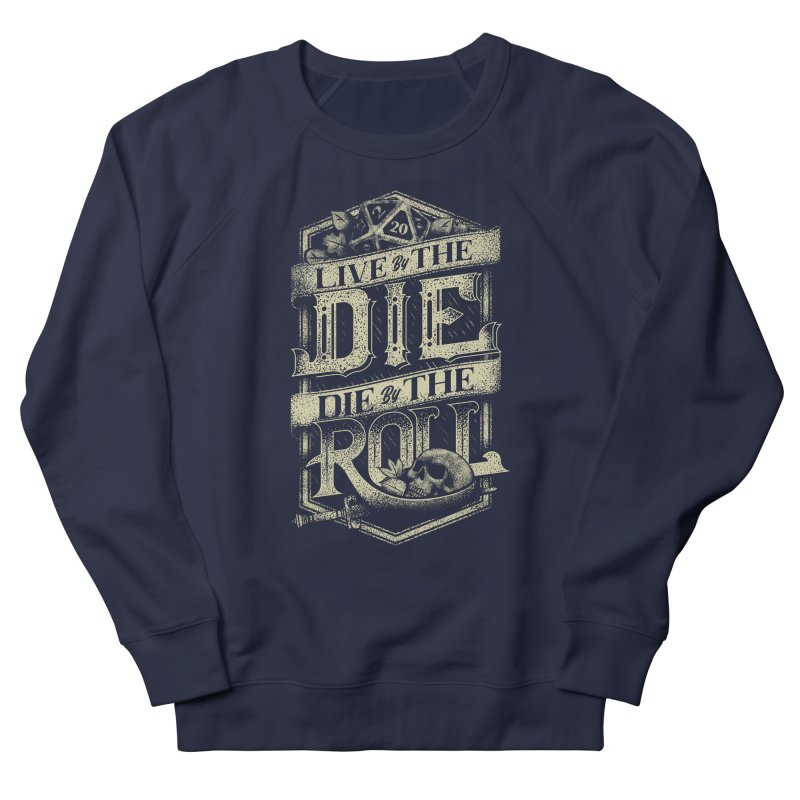 Live by the Die, Die by the Roll Men's French Terry Sweatshirt by March1Studios on Threadless
