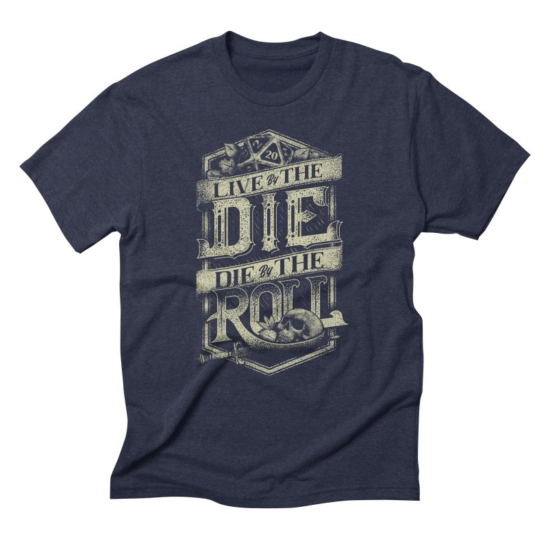 Live by the Die, Die by the Roll Men's Triblend T-Shirt by March1Studios on Threadless
