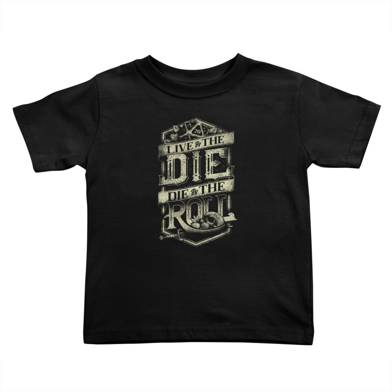 Live by the Die, Die by the Roll Kids Toddler T-Shirt by March1Studios on Threadless