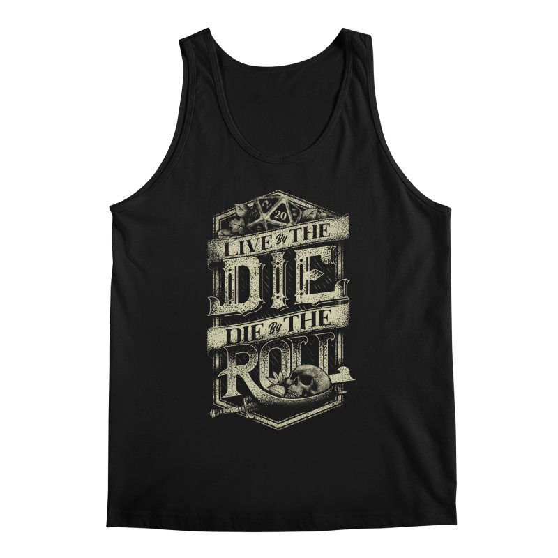 Live by the Die, Die by the Roll Men's Regular Tank by March1Studios on Threadless