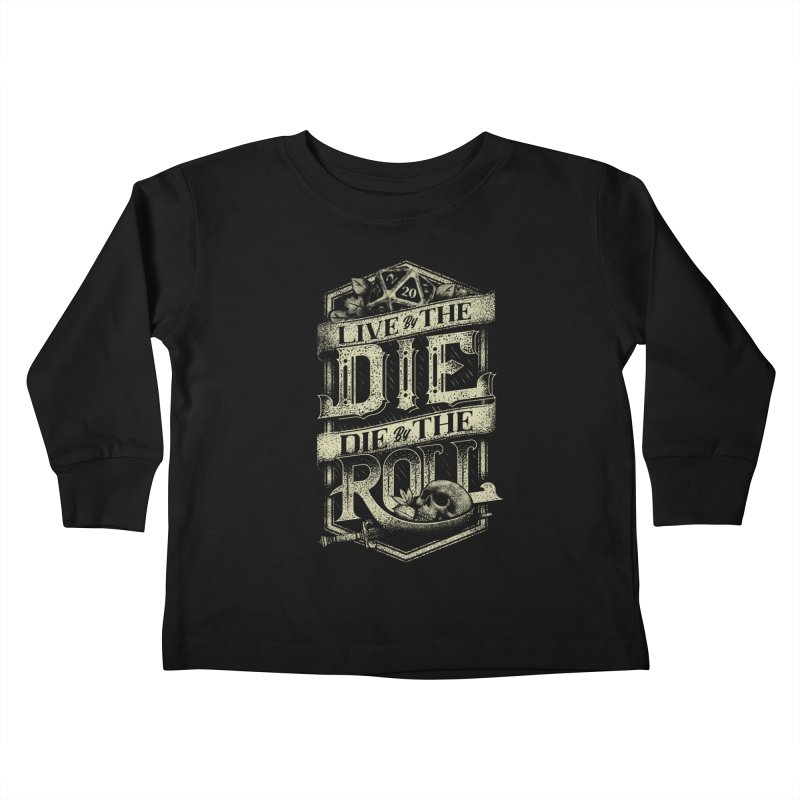 Live by the Die, Die by the Roll Kids Toddler Longsleeve T-Shirt by March1Studios on Threadless