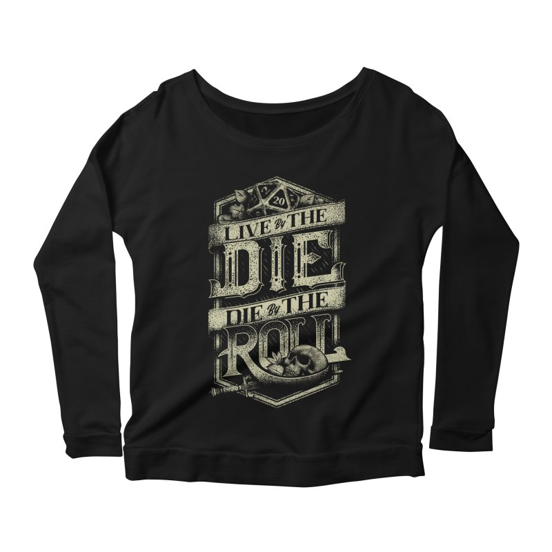 Live by the Die, Die by the Roll Women's Scoop Neck Longsleeve T-Shirt by March1Studios on Threadless