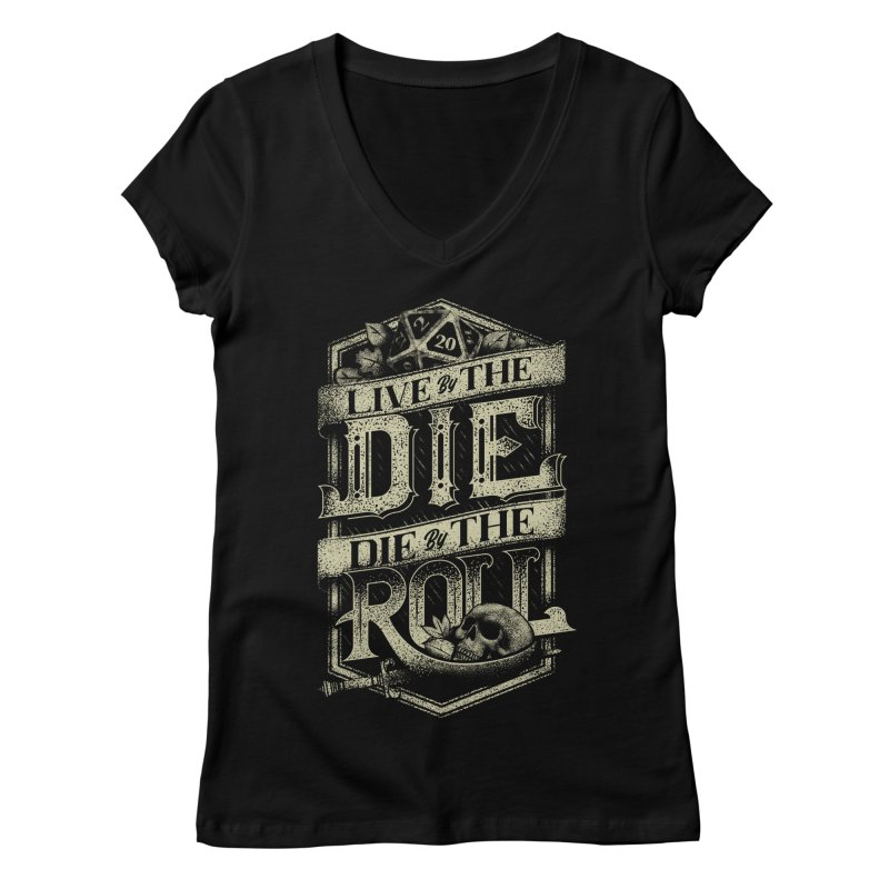 Live by the Die, Die by the Roll Women's V-Neck by March1Studios on Threadless