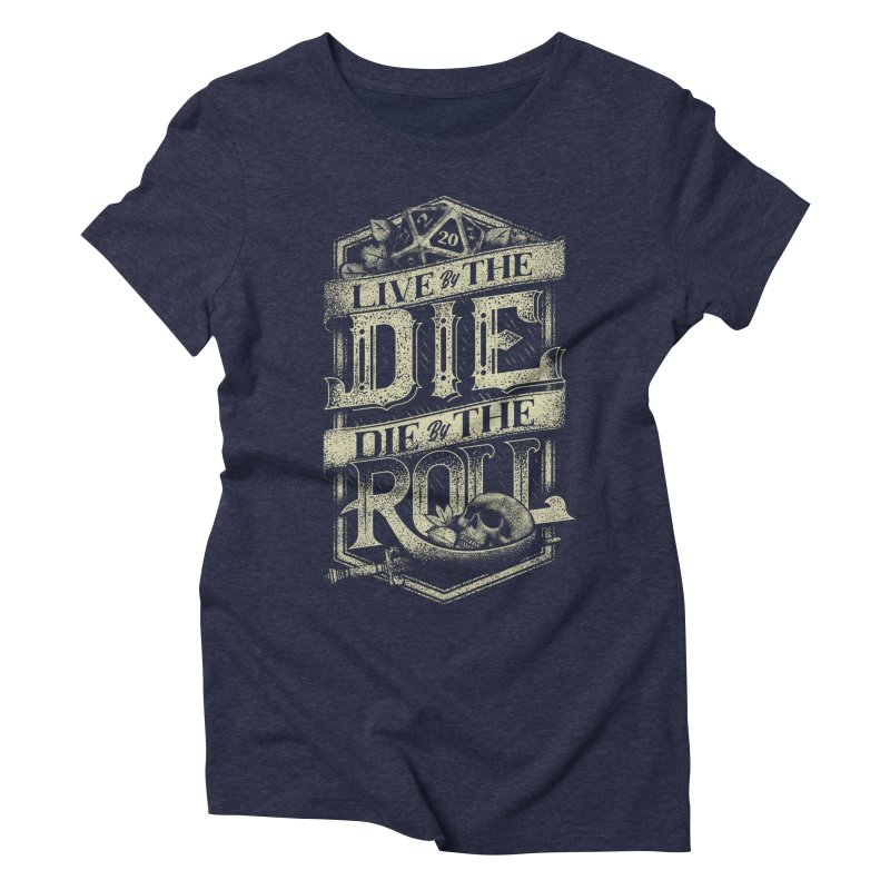 Live by the Die, Die by the Roll Women's T-Shirt by March1Studios on Threadless