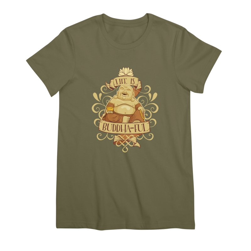 Life is Buddha-ful Women's Premium T-Shirt by March1Studios on Threadless