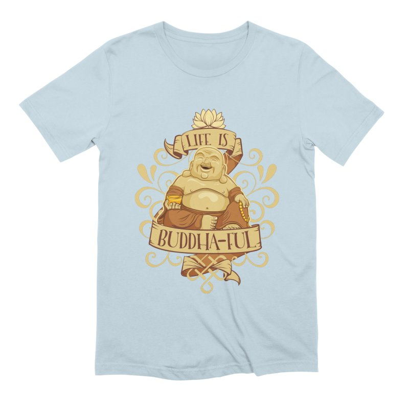 Life is Buddha-ful Men's Extra Soft T-Shirt by March1Studios on Threadless