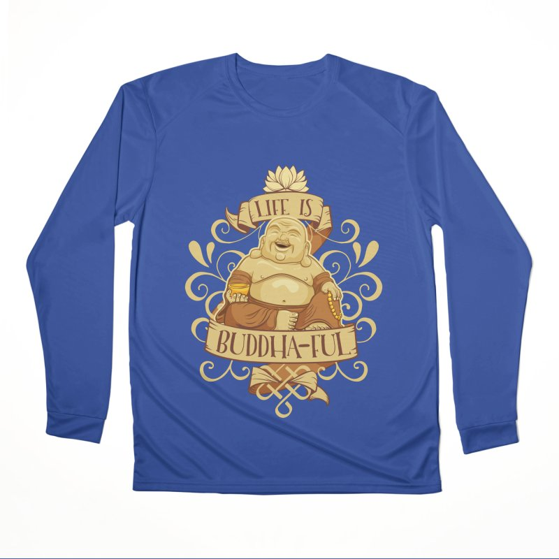 Life is Buddha-ful Men's Performance Longsleeve T-Shirt by March1Studios on Threadless