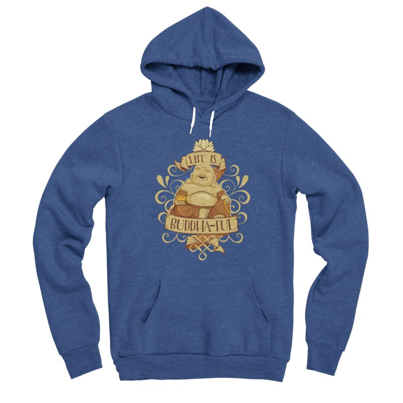 Life is Buddha-ful Men's Pullover Hoody by March1Studios on Threadless
