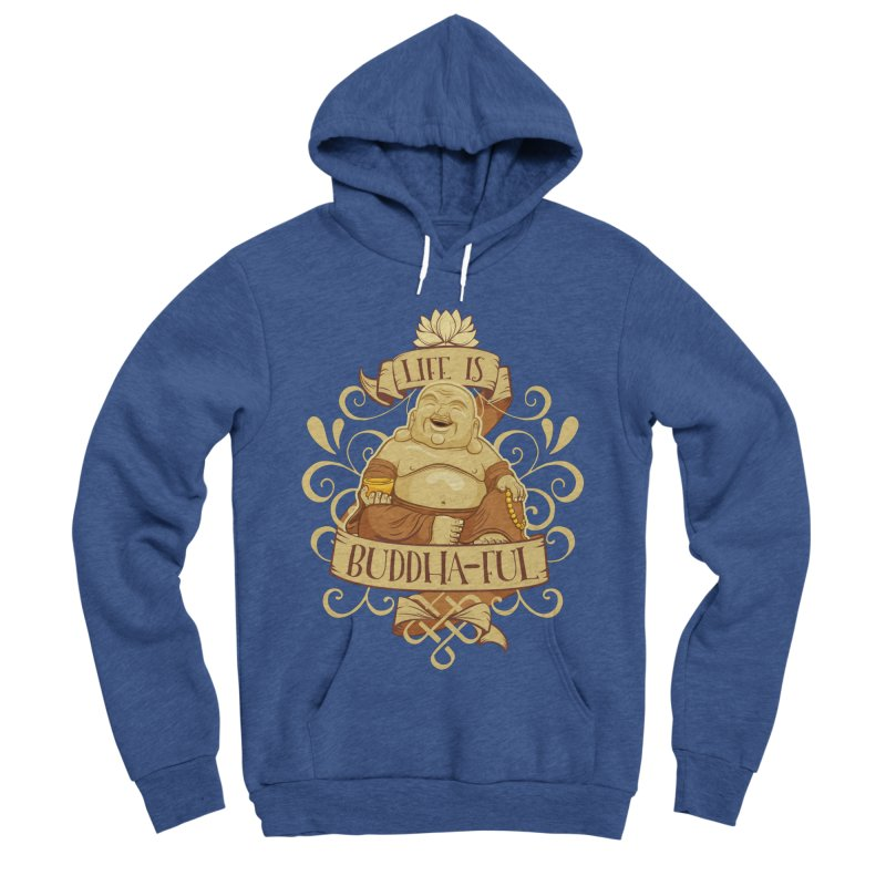 Life is Buddha-ful Men's Sponge Fleece Pullover Hoody by March1Studios on Threadless