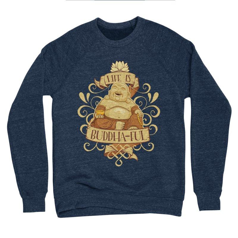 Life is Buddha-ful Men's Sponge Fleece Sweatshirt by March1Studios on Threadless