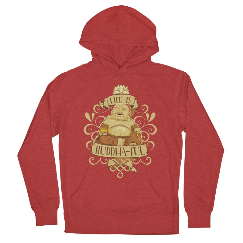 Life is Buddha-ful Women's French Terry Pullover Hoody by March1Studios on Threadless