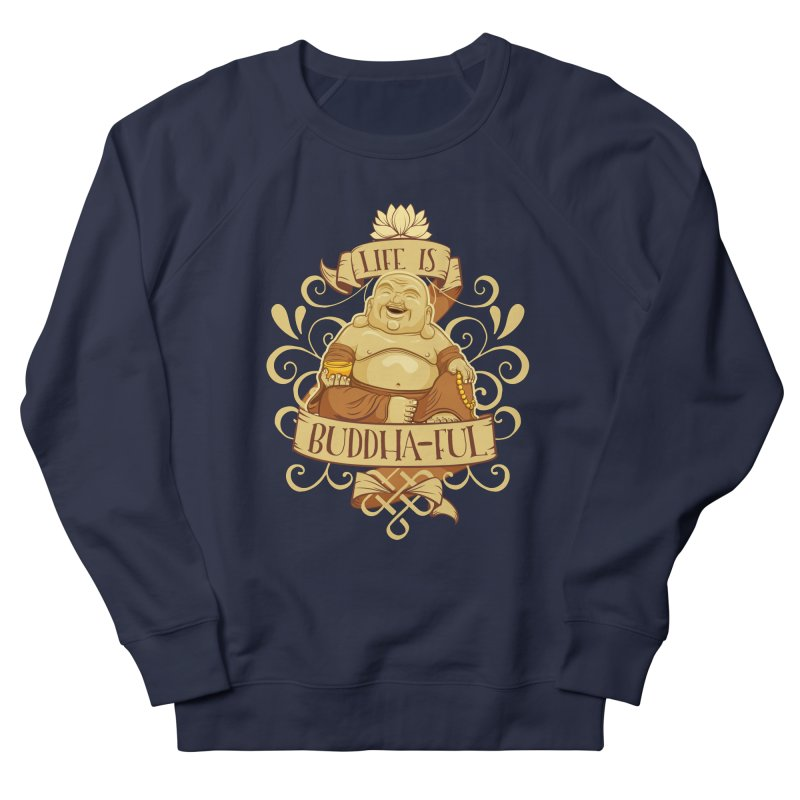 Life is Buddha-ful Women's French Terry Sweatshirt by March1Studios on Threadless