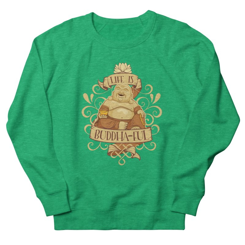 Life is Buddha-ful Men's French Terry Sweatshirt by March1Studios on Threadless