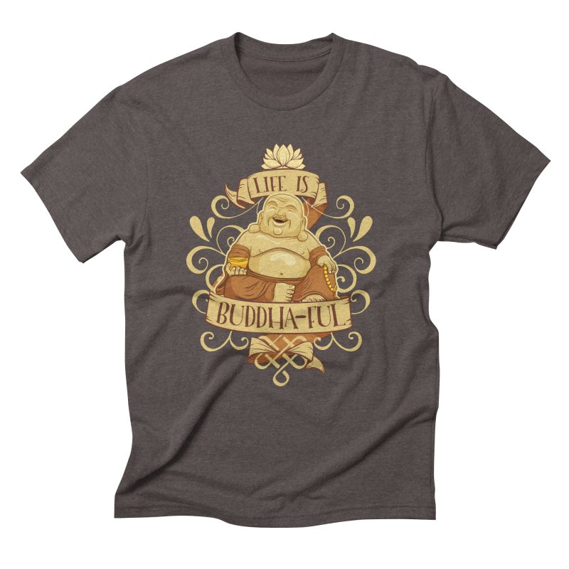 Life is Buddha-ful Men's Triblend T-Shirt by March1Studios on Threadless