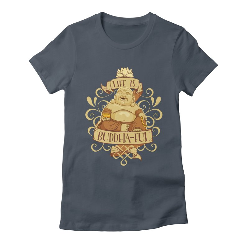 Life is Buddha-ful Women's T-Shirt by March1Studios on Threadless