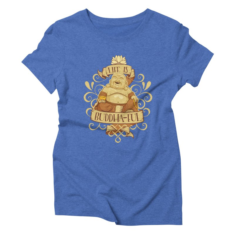 Life is Buddha-ful Women's Triblend T-Shirt by March1Studios on Threadless