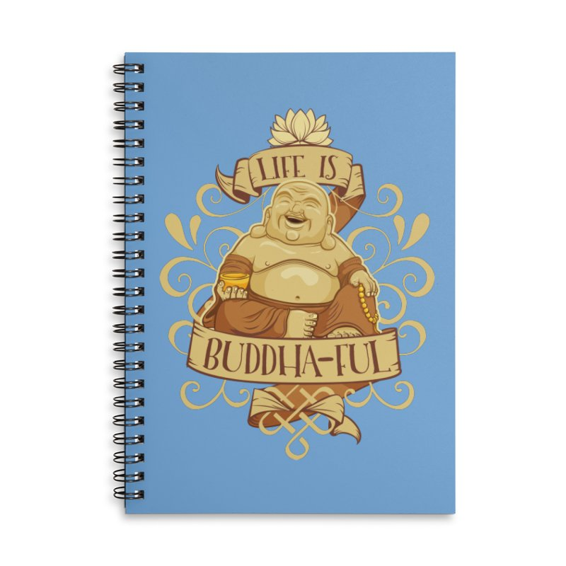 Life is Buddha-ful Accessories Lined Spiral Notebook by March1Studios on Threadless