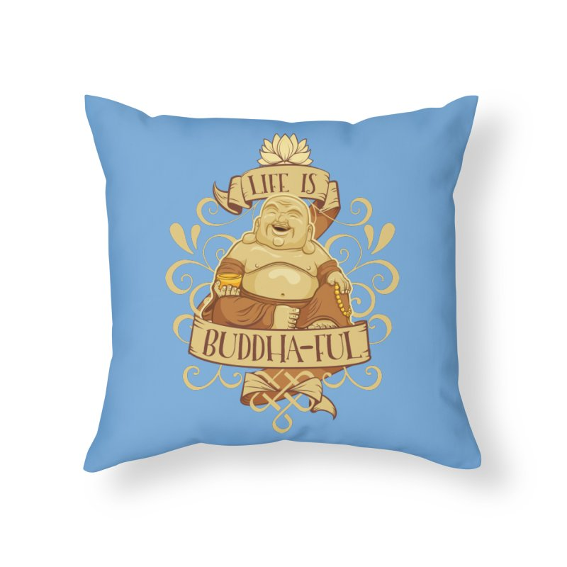 Life is Buddha-ful Home Throw Pillow by March1Studios on Threadless