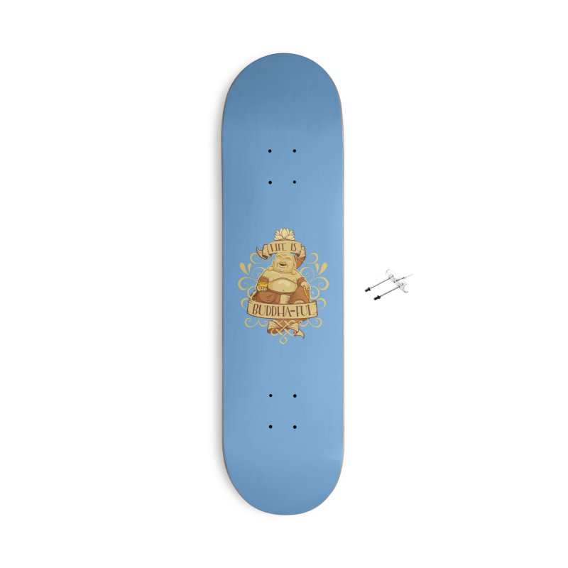 Life is Buddha-ful Accessories With Hanging Hardware Skateboard by March1Studios on Threadless