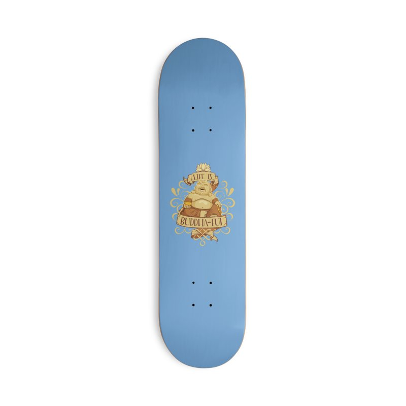 Life is Buddha-ful Accessories Deck Only Skateboard by March1Studios on Threadless