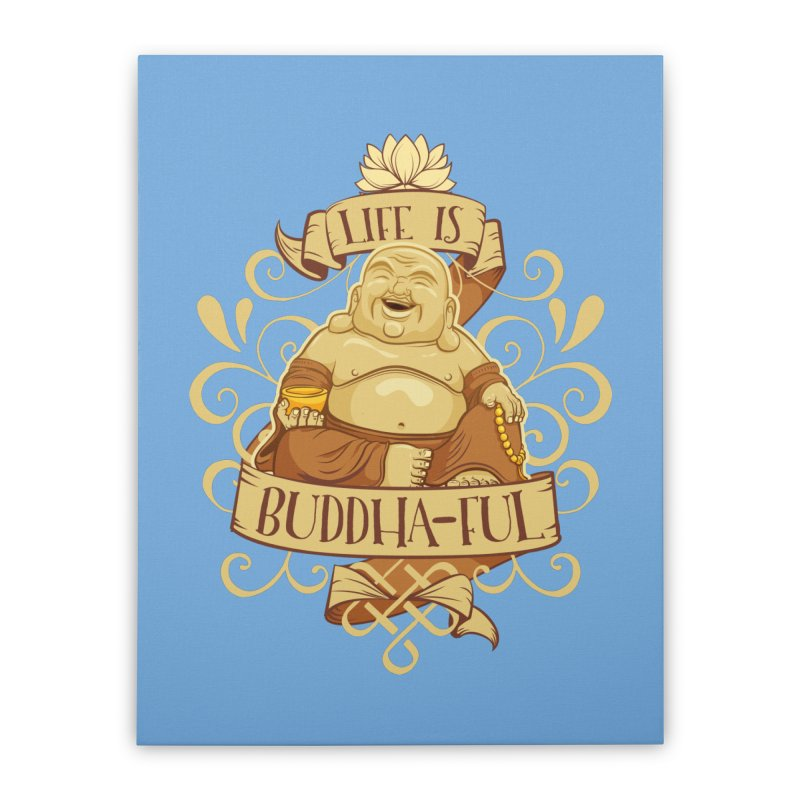 Life is Buddha-ful Home Stretched Canvas by March1Studios on Threadless
