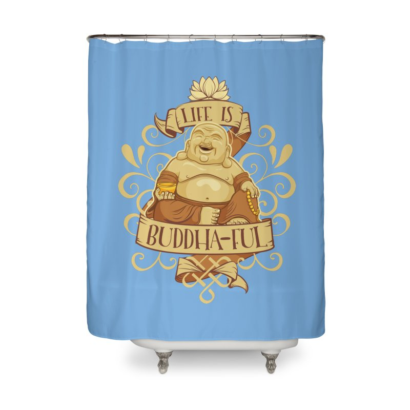 Life is Buddha-ful Home Shower Curtain by March1Studios on Threadless