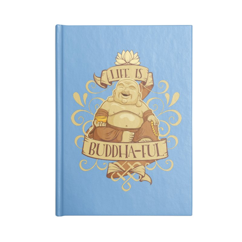 Life is Buddha-ful Accessories Lined Journal Notebook by March1Studios on Threadless