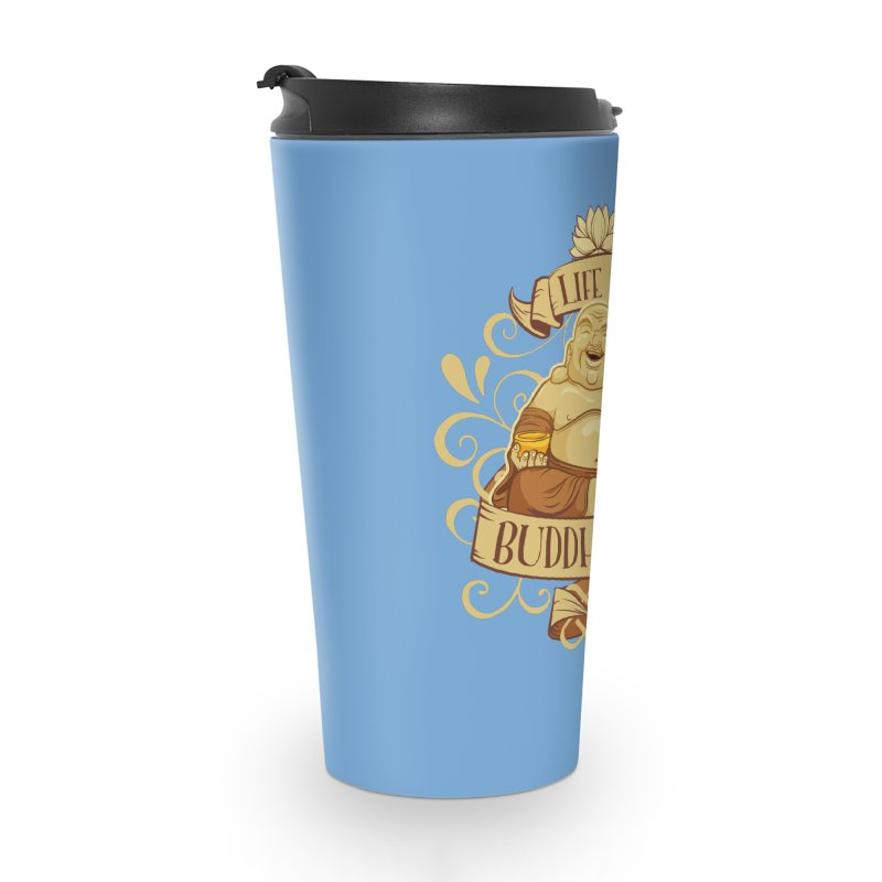 Life is Buddha-ful Accessories Travel Mug by March1Studios on Threadless