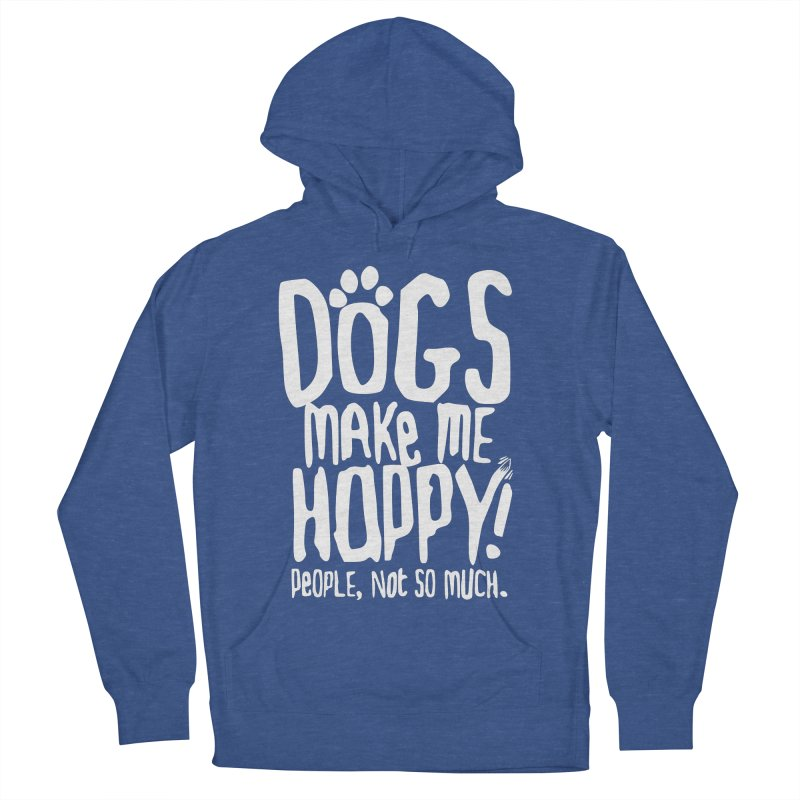 Dogs Make Me Happy Women's Pullover Hoody by march1studios's Artist Shop