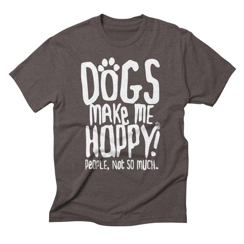 Dogs Make Me Happy Men's Triblend T-shirt by march1studios's Artist Shop