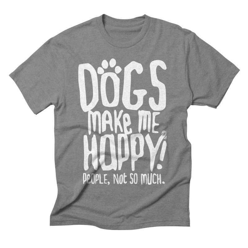 Dogs Make Me Happy Men's Triblend T-shirt by march1studios's Artist Shop