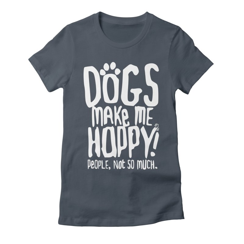 Dogs Make Me Happy Women's Fitted T-Shirt by march1studios's Artist Shop