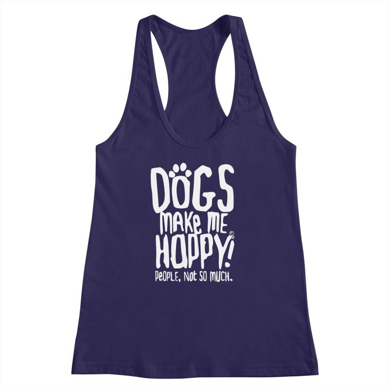 Dogs Make Me Happy Women's Racerback Tank by march1studios's Artist Shop